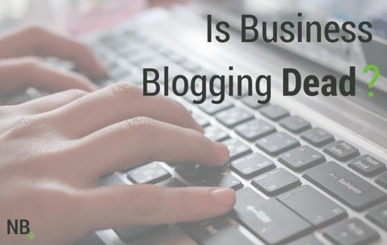 Is Business Blogging Dead?