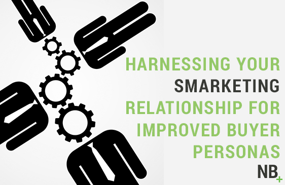 Harnessing Your Smarketing Relationship for Improved Buyer Personas