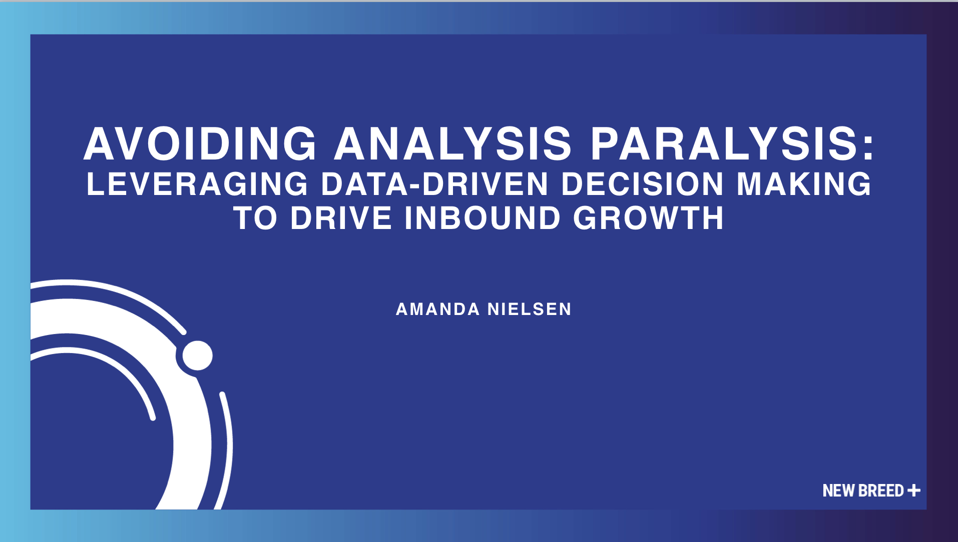avoiding analysis paralysis how to leverage data-driven decision making to drive ibound growth
