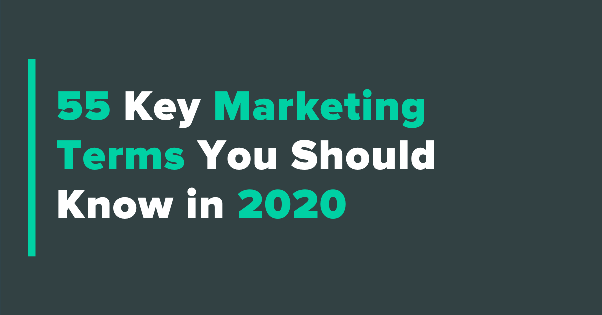 55 key marketing terms you should know in 2020